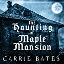 The Haunting of Maple Mansion Audiobook by Carrie Bates Narrated by Lindsey Dorcus
