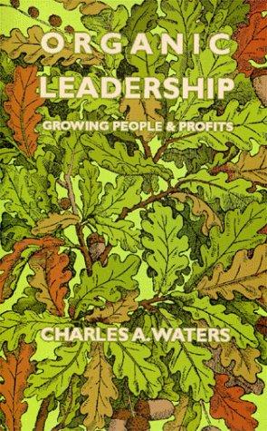 Books : Organic Leadership: Growing People & Profits