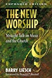 img - for The New Worship: Straight Talk on Music and the Church by Barry Wayne Liesch (2001-05-21) book / textbook / text book