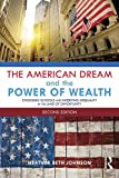 The American Dream and the Power of Wealth: Choosing Schools and Inheriting Inequality in the Land of Opportunity