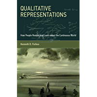 Qualitative Representations: How People Reason and Learn about the Continuous World (The MIT Press) (English Edition)