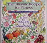 img - for The Ultimate Recipe for Fitness: Spa Cuisine from the Oaks at Ojai & the Palms at Palm Springs book / textbook / text book