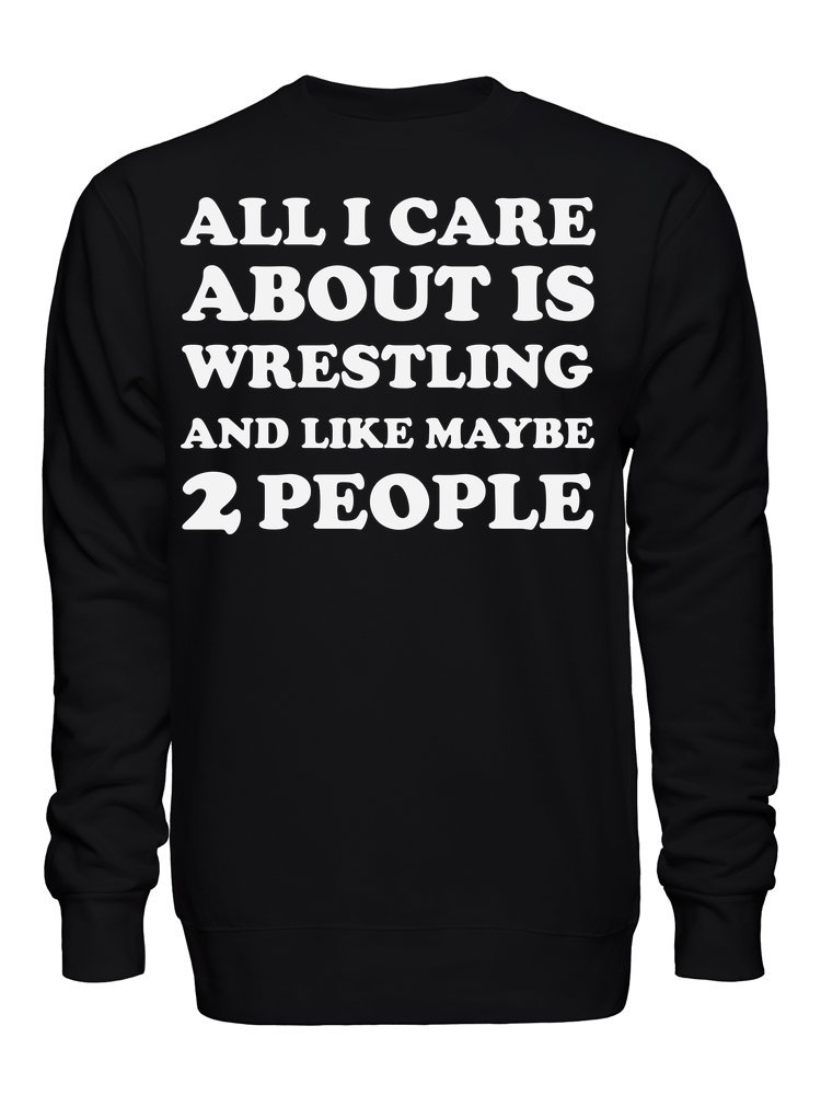 graphke All I Care About is Wrestling and Like Maybe 2 People Unisex Crew Neck Sweatshirt Large