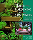 Water Gardening in Containers, Helen Nash and C. Greg Speichert, 0806981970