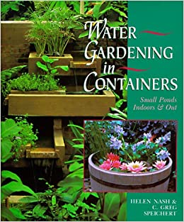 Water Gardening in Containers Small Ponds Indoors Out C Greg