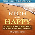 Rich and Happy: Positive Affirmations for Success and Luxury with Beach Hypnosis and Meditation | Anandra Rose