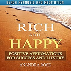Rich and Happy: Positive Affirmations for Success and Luxury with Beach Hypnosis and Meditation
