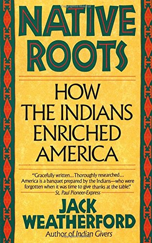 Native Roots: How The Indians Enriched America