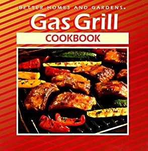 Gas Grill Cookbook Better Homes And Gardens R New And