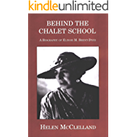 Behind the Chalet School: A biography of Elinor M. Brent-Dyer