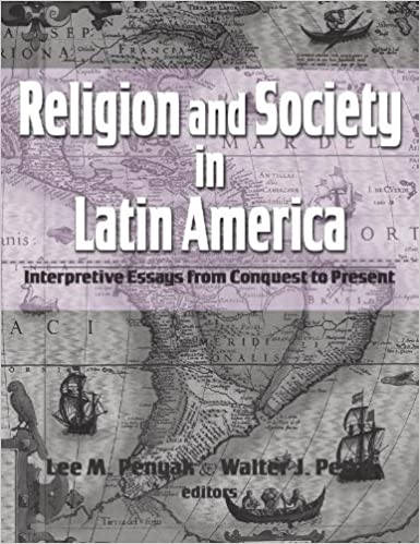 religion and society in latin america interpretive essays from  religion and society in latin america interpretive essays from conquest to present