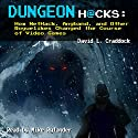 Dungeon Hacks: How NetHack, Angband, and Other Roguelikes Changed the Course of Video Games Audiobook by David L. Craddock Narrated by Mike Rylander