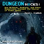 Dungeon Hacks: How NetHack, Angband, and Other Roguelikes Changed the Course of Video Games | David L. Craddock