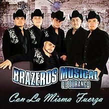 Con La Misma Fuerza by Brazeros Musical De Durango (2010-06-01)