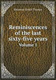 Reminiscences of the Last Sixty-Five Years Volume 1, Ebenezer Smith Thomas, 5518641567