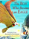 img - for The Boy Who Became an Eagle book / textbook / text book