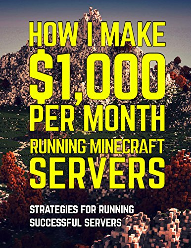Download How I Make $1,000 Per Month Running a Minecraft Server: Strategies for Running a Successful Server Pdf