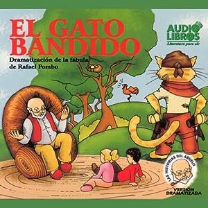 El Gato Bandido, Dramatizacion De La Fabula De Rafael Pombo (Texto Completo) [Bandit Cat ] Audiobook