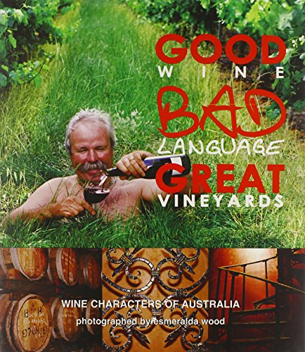 Good Wine, Bad Language, Great Vineyards: Wine Characters of Australia by Wine Appreciation Guild