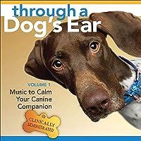 Through A Dog's Ear: Vol 1, Music To Calm Your Canine Companion