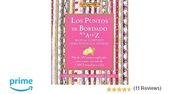 LOS PUNTOS DEL BORDADO DE LA A A LA Z. MANUAL COMPLETO PARA ...