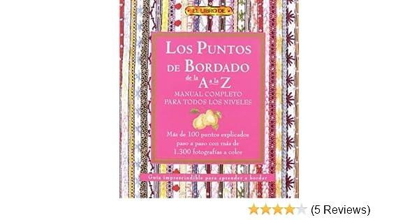 Los Puntos Del Bordado De La a a La Z: Manual Completo Para ...