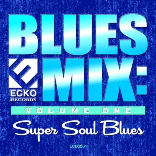 Blues Mix Vol. 1: Super Soul Blues -  Ecko, 2004