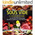 Sous Vide Cookbook : The Only Sous Vide Recipes Book You Need To Master Sous Vide Cooking