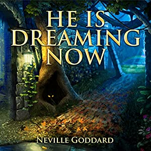 He Is Dreaming Now - Neville Goddard Lectures Audiobook