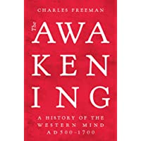 The Awakening: The History Of The Western Mind AD500 - AD1700: A History of the Western Mind AD 500 - 1700