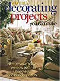 Decorating Projects You Can Make, Waverly Staff, 0696216639