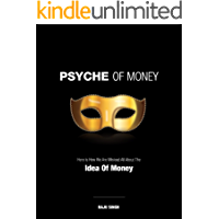 PSYCHE OF MONEY: Here is How We Are Mislead All About The Idea Of Money (English Edition)