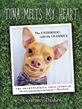 Tuna Melts My Heart: The Underdog with the Overbite by Courtney Dasher