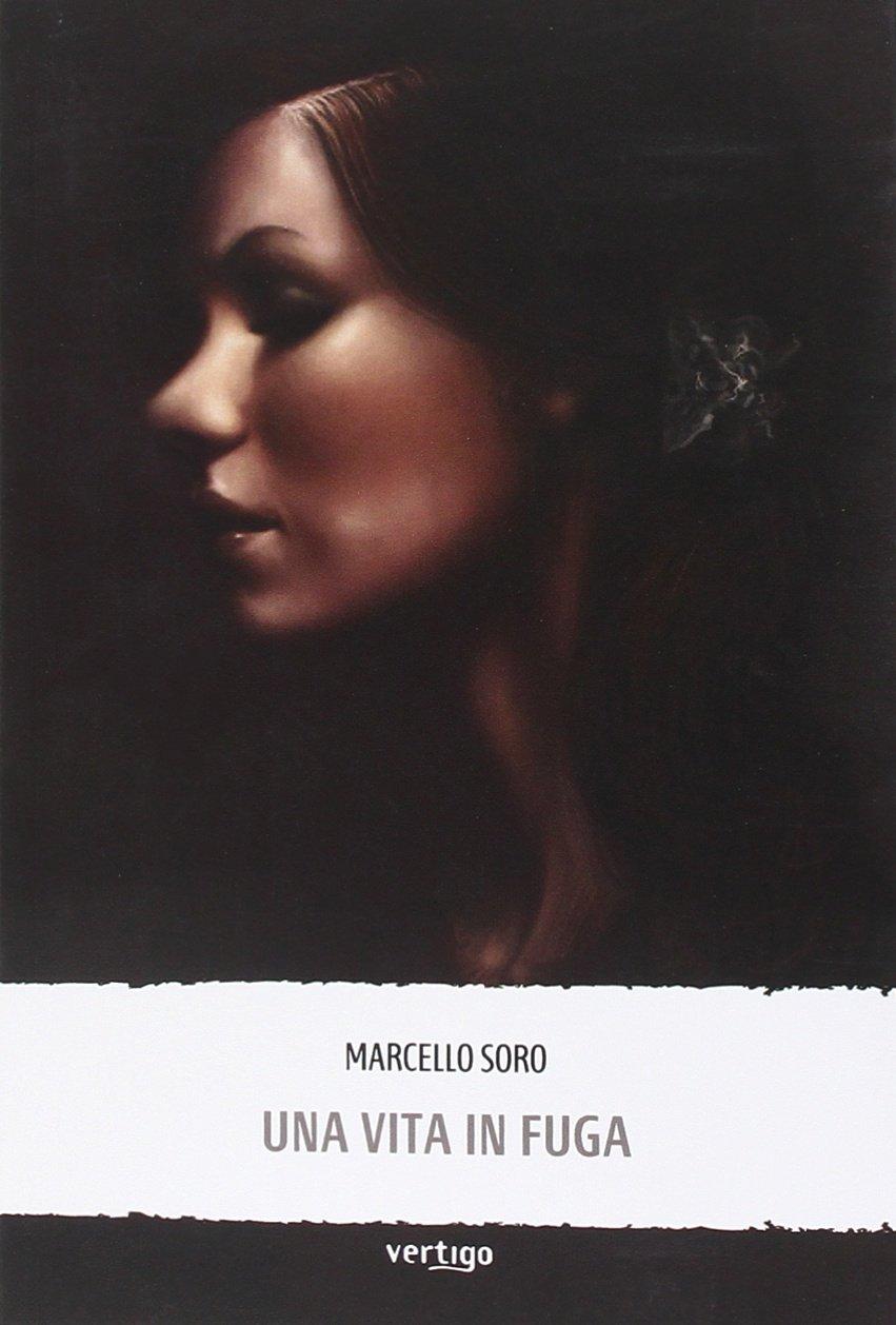 Amazon.it: Una vita in fuga - Soro, Marcello - Libri