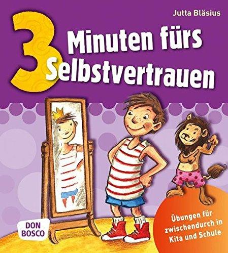 3 Minuten fürs Selbstvertrauen - Übungen für zwischendurch in Kita und Schule (3 Minuten-Übungen und Spiele für zwischendurch)