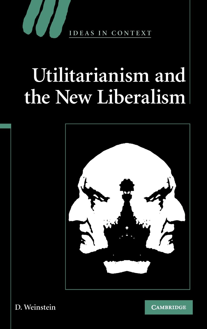 Utilitarianism and the New Liberalism (Ideas in Context)
