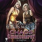 Chaos Choreography: InCryptid, Book 5 | Seanan McGuire