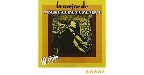 Lo Mejor de Atahualpa Yupanqui: Atahualpa Yupanqui: Amazon.es: Música
