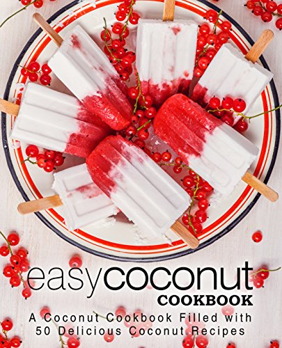 Easy Coconut Cookbook: A Coconut Cookbook Filled with 50 Delicious Coconut Recipes by BookSumo Press