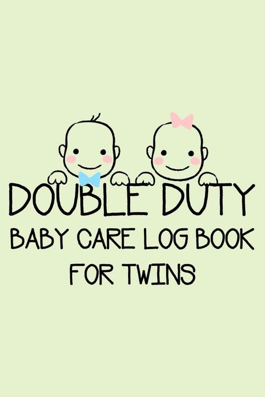 Double Duty Baby Care Logbook For Twins Funny New Mom And Dad Gifts Feeding Activities Tracker Eat Sleep Poop Journal Newborn Baby S Log Book Welcome New Baby Notebook For Parents Publishing