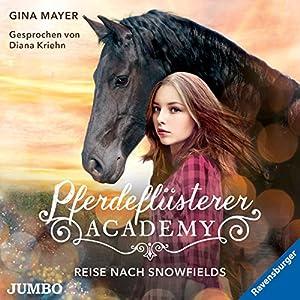 Reise nach Snowfields (Die Pferdeflüsterer-Academy 1) Hörbuch
