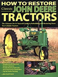 How to Restore Classic John Deere Tractors: The Ultimate Do-it-yourself Guide to Rebuilding and Restoring Deere Two-cylinder Tractors