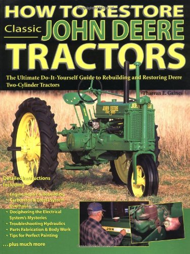 - How to Restore Classic John Deere Tractors: The Ultimate Do-It-Yourself Guide to Rebuilding and Restoring Deere Two-Cylinder Tractors