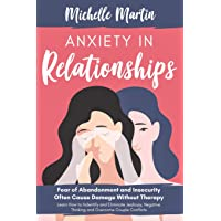 Anxiety in Relationships: Fear of Abandonment and Insecurity Often Cause Damage...
