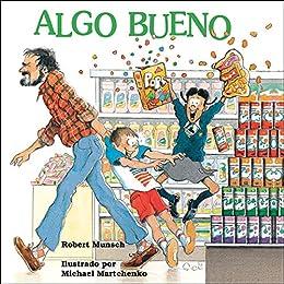 Algo bueno (Spanish Edition) by [Munsch, Robert]