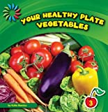 Your Healthy Plate: Vegetables (21st Century Basic Skills Library, Level 3)