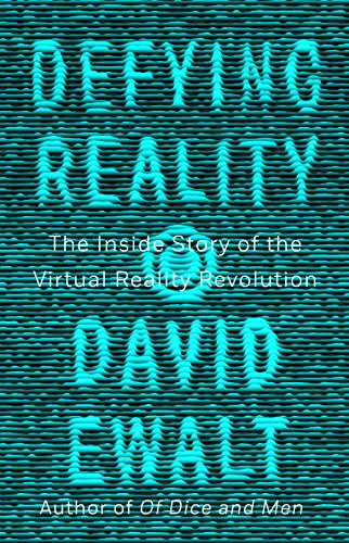 (Defying Reality: The Inside Story of the Virtual Reality Revolution)