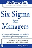 Six Sigma for Managers: 24 Lessons to Understand and Apply Six Sigma Principles in Any Organization (The McGraw-Hill Professional Education Series)