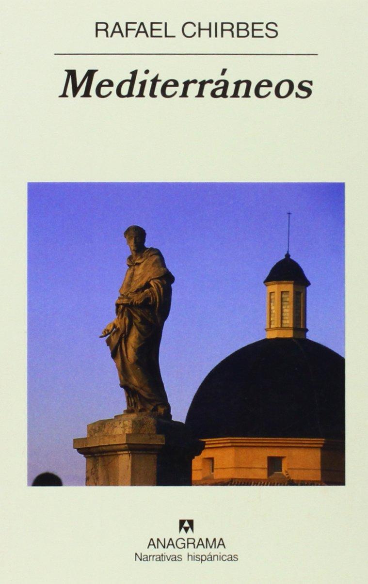Mediterráneos (Narrativas hispánicas) (Inglés) Tapa blanda – 2 abr 2018 Rafael Chirbes Anagrama 8433971786 FICTION / General