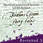 Brothers Grimm Fairy Tales Revisited: Volume 3 | Jacob Grimm,Wilhelm Grimm